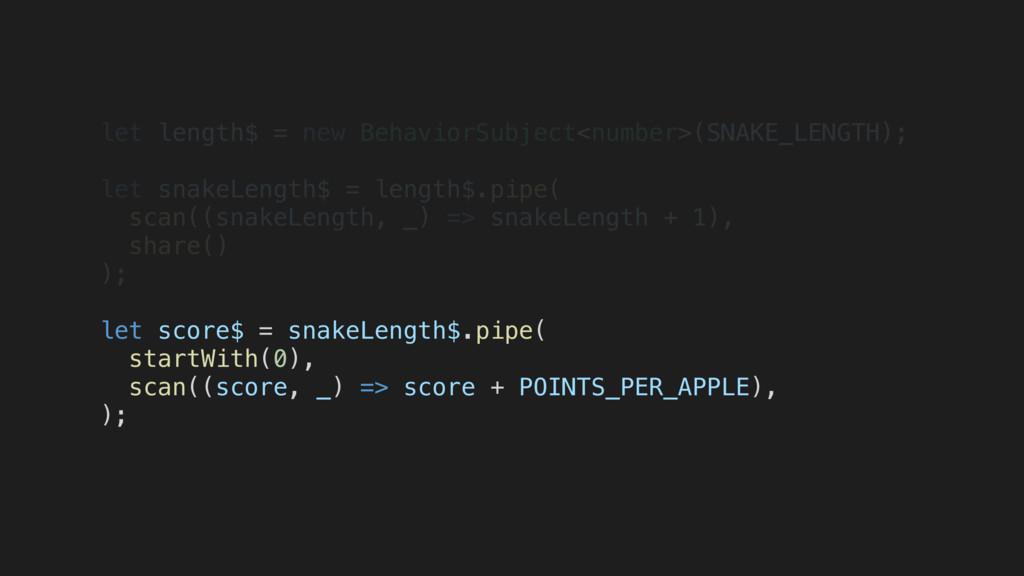 let length$ = new BehaviorSubject<number>(SNAKE...