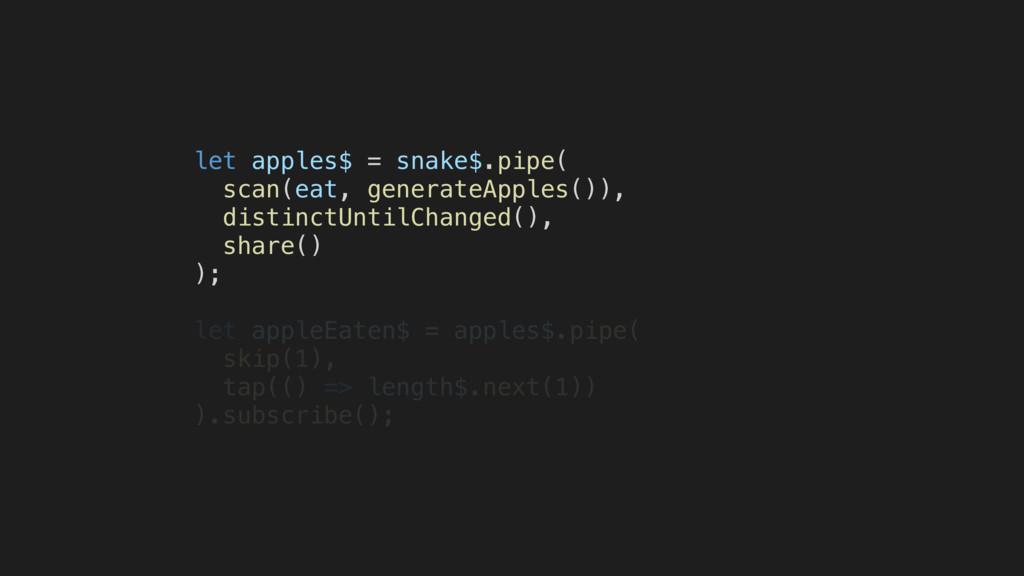 let apples$ = snake$.pipe( scan(eat, generateAp...