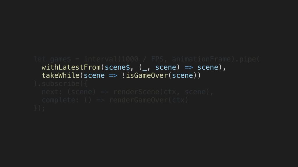 let game$ = interval(1000 / FPS, animationFrame...