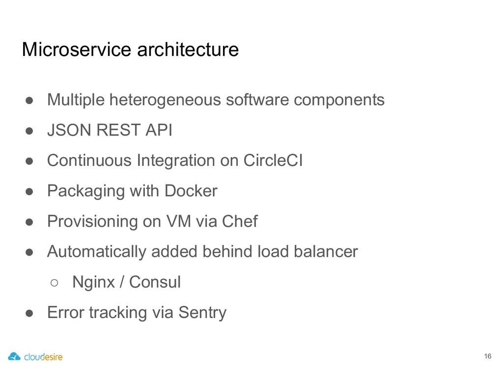 Microservice architecture 16 ● Multiple heterog...
