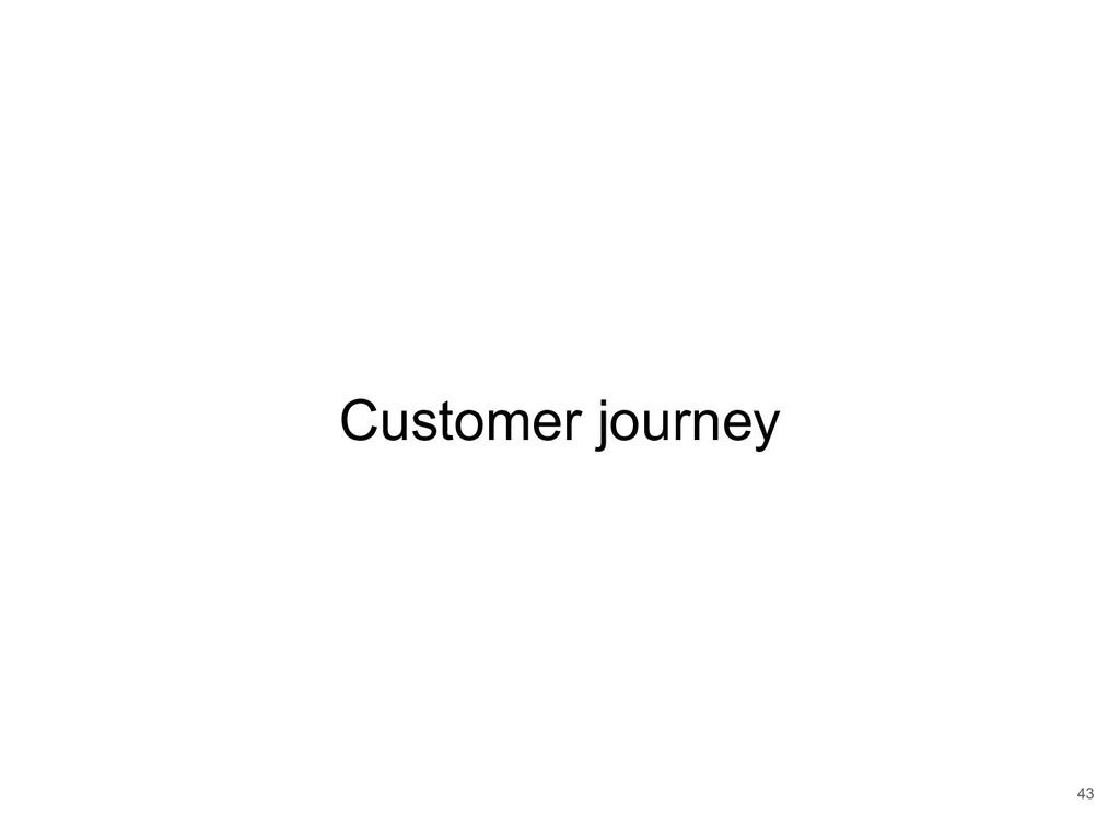 43 Customer journey