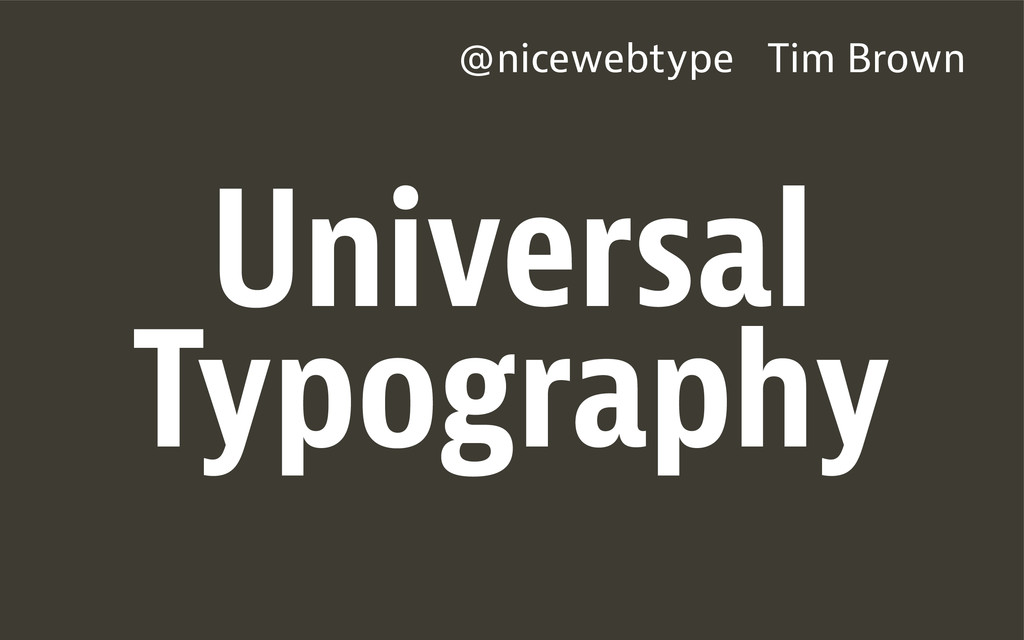 @nicewebtype Tim Brown Universal Typography