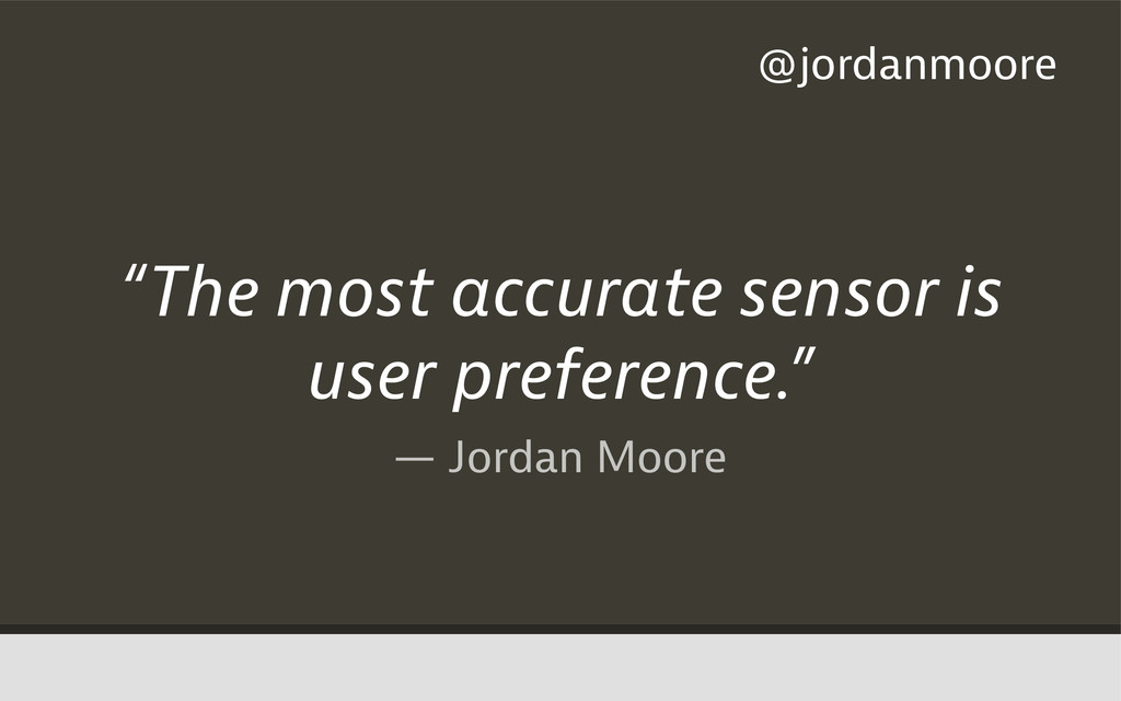 "— Jordan Moore ""The most accurate sensor is use..."