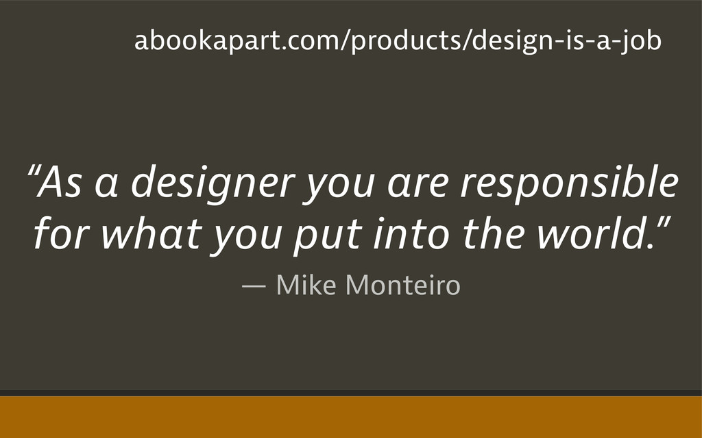 "— Mike Monteiro ""As a designer you are responsi..."