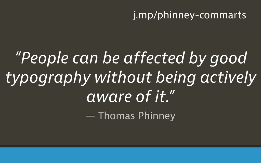 "— Thomas Phinney ""People can be affected by goo..."