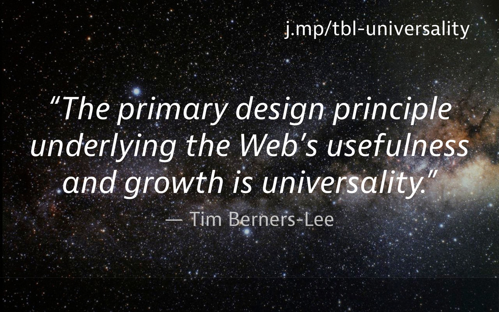 "— Tim Berners-Lee ""The primary design principle..."