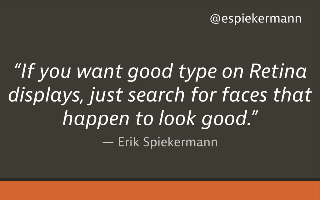"— Erik Spiekermann ""If you want good type on Re..."