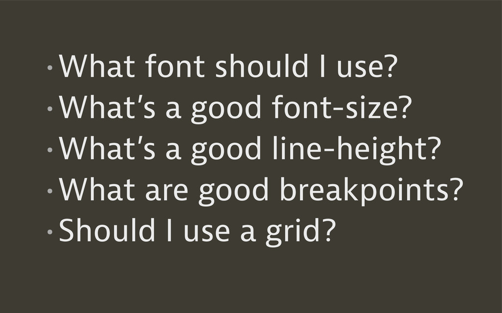 •What font should I use? •What's a good font-si...
