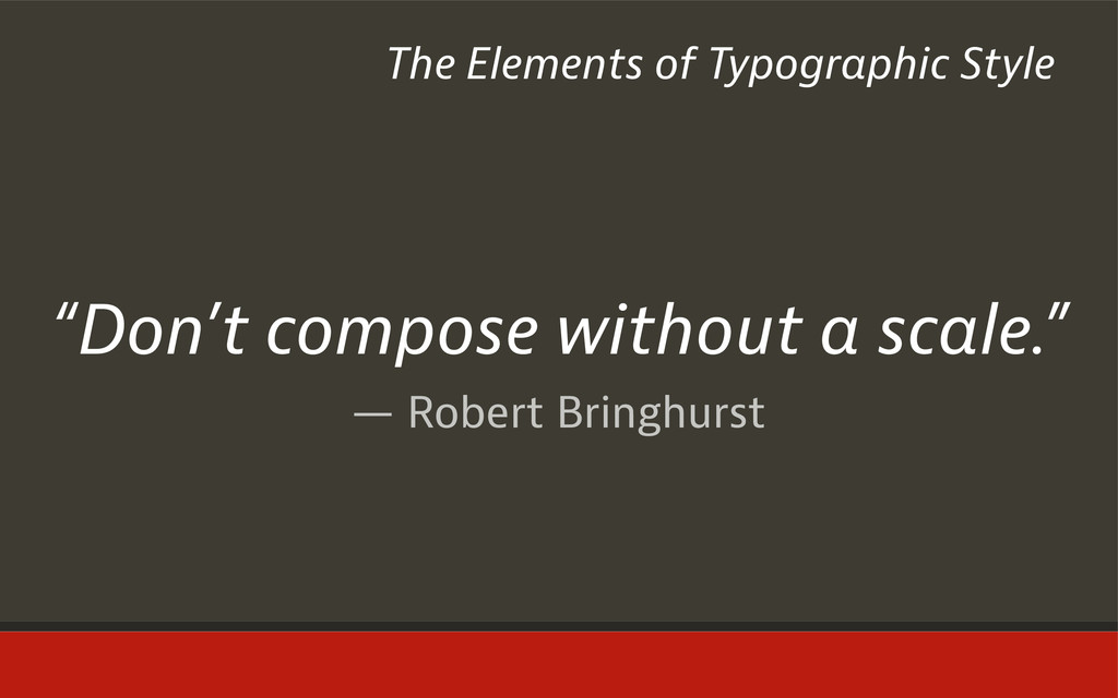 "— Robert Bringhurst ""Don't compose without a sc..."