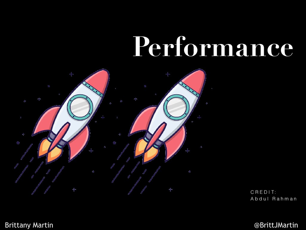 Performance C R E D I T : A b d u l R a h m a n...