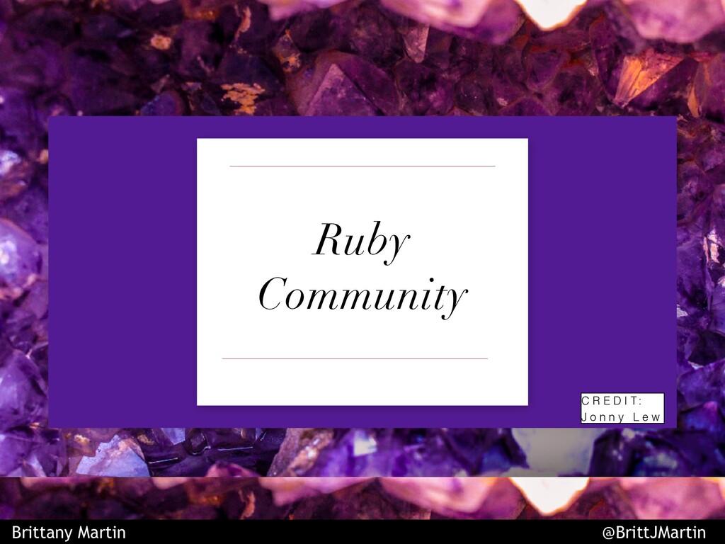 Ruby Community C R E D I T : J o n n y L e w Br...