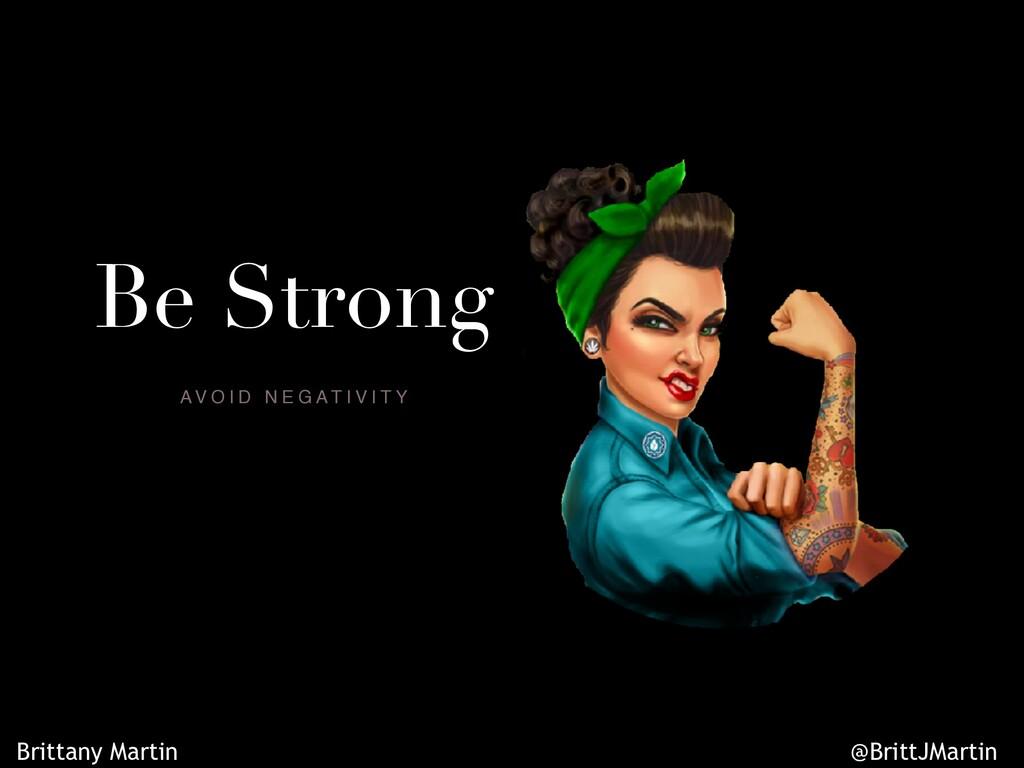 Be Strong A V O I D N E G A T I V I T Y Brittan...