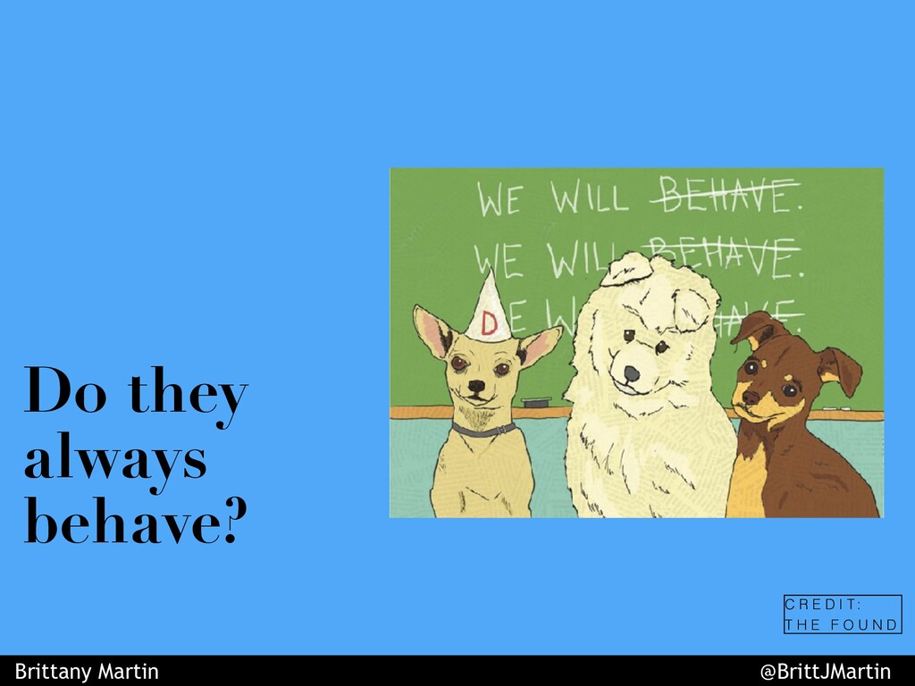 Do they always behave? C R E D I T : T H E F O ...