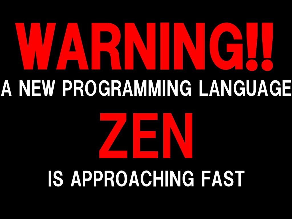 WARNING!! A NEW PROGRAMMING LANGUAGE ZEN IS APP...