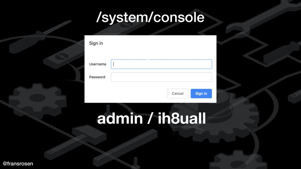 @fransrosen /system/console admin / ih8uall