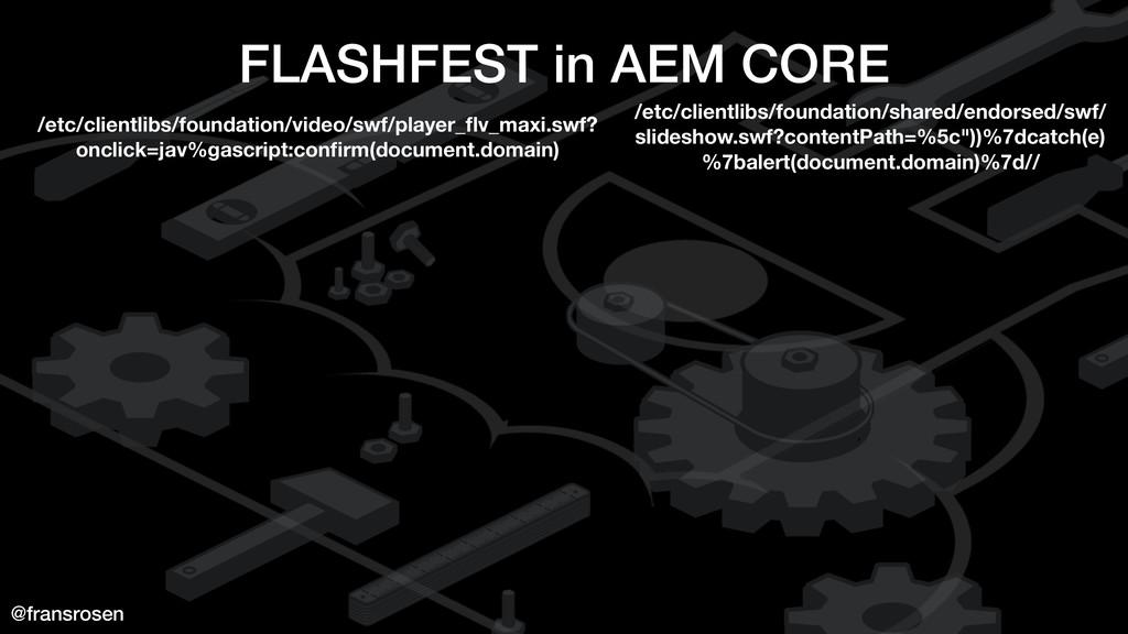 @fransrosen FLASHFEST in AEM CORE /etc/clientli...