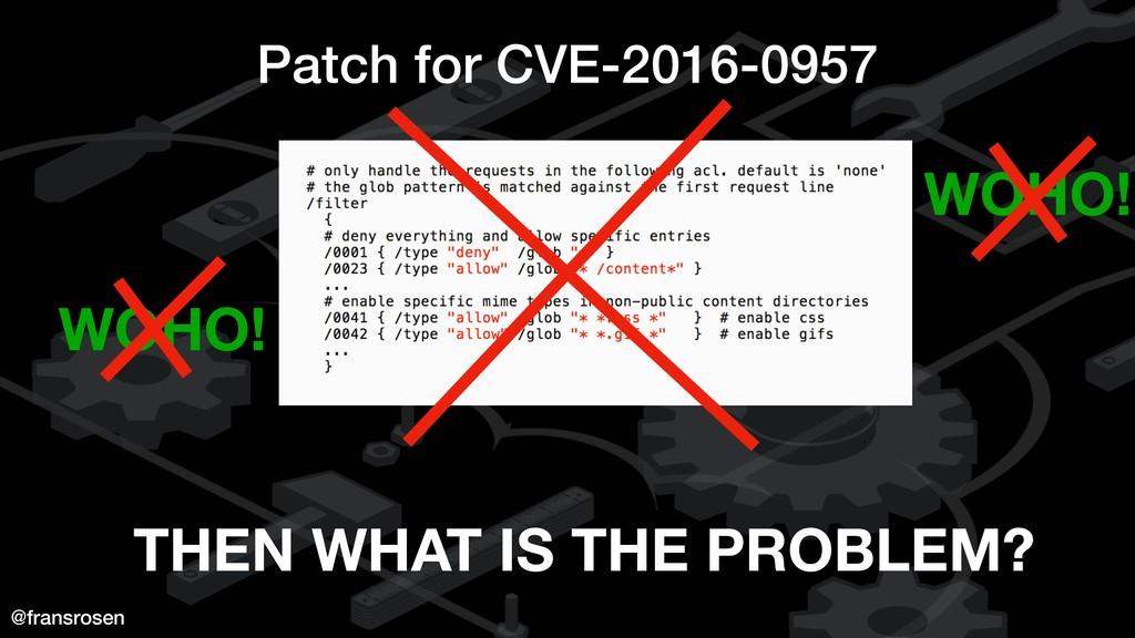 @fransrosen Patch for CVE-2016-0957 THEN WHAT I...