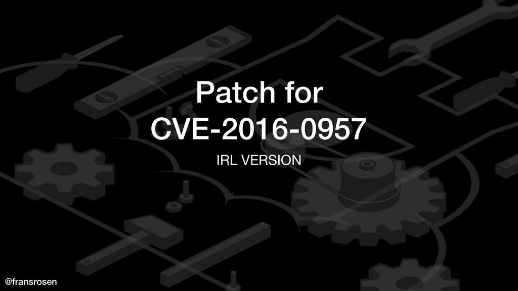 @fransrosen Patch for CVE-2016-0957 IRL VERSION