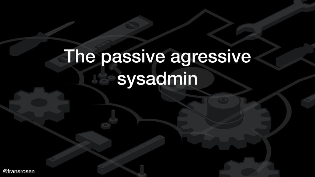 @fransrosen The passive agressive sysadmin
