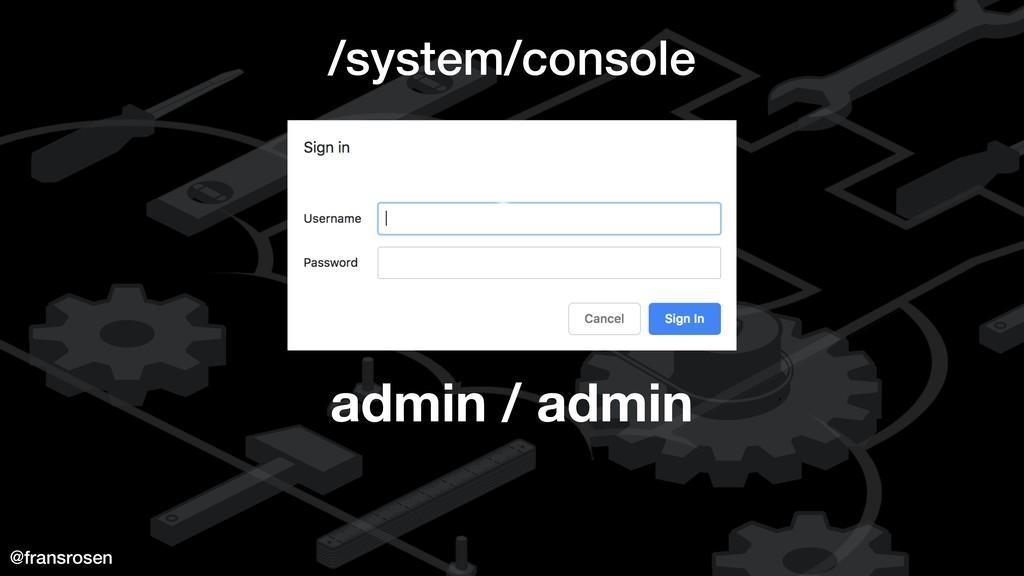 @fransrosen /system/console admin / admin