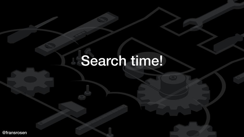 @fransrosen Search time!