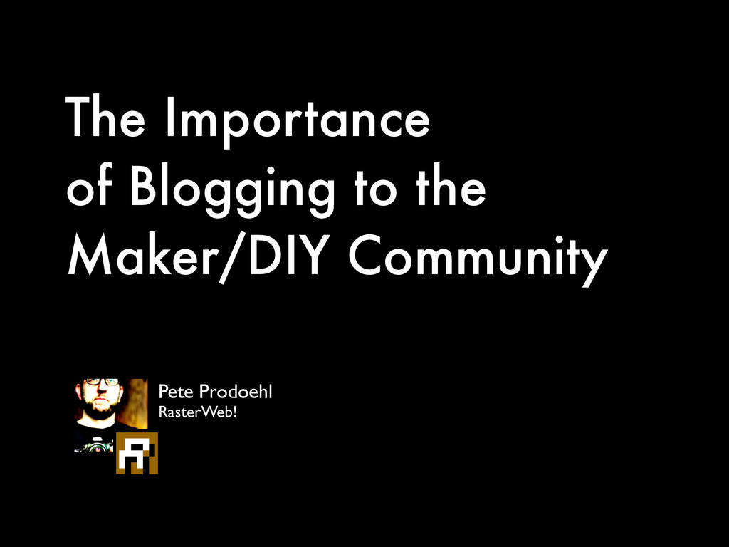 The Importance  of Blogging to the  Maker/DIY...