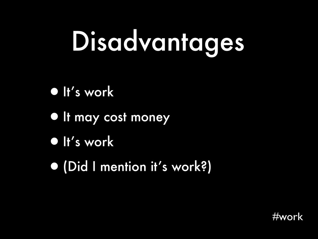 Disadvantages #work •It's work •It may cost mon...
