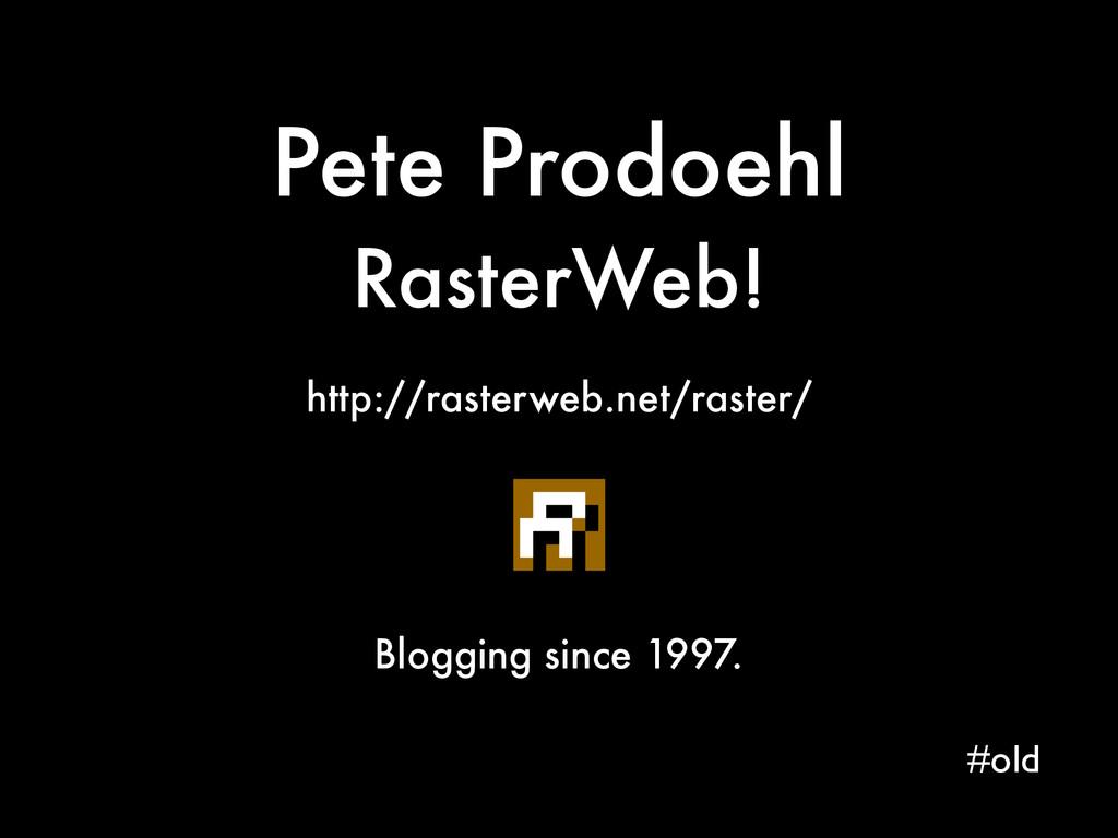 http://rasterweb.net/raster/ Pete Prodoehl Rast...