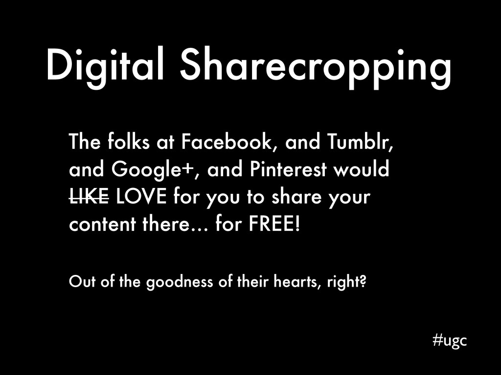Digital Sharecropping The folks at Facebook, an...