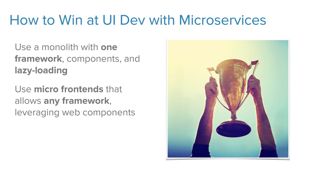 How to Win at UI Dev with Microservices Use a m...