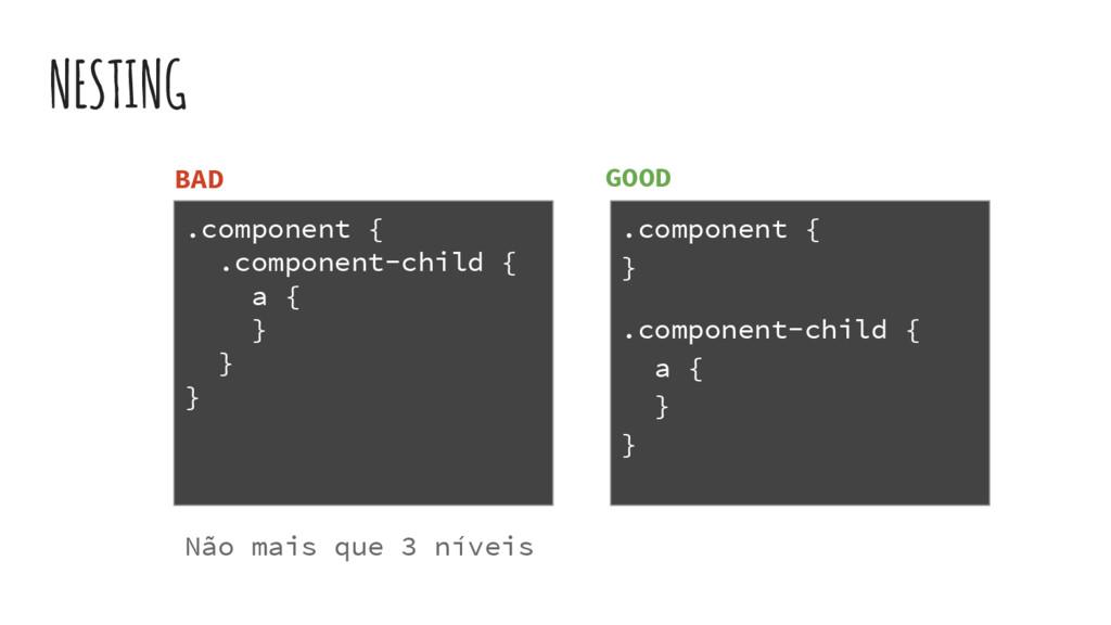 .component { .component-child { a { } } } NESTI...