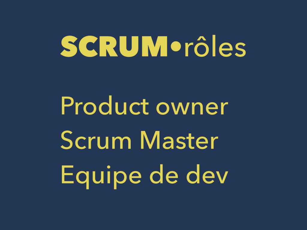 SCRUM•rôles Product owner Scrum Master Equipe d...