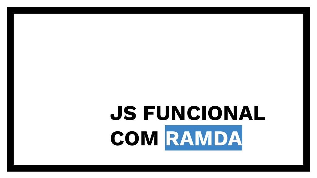 JS FUNCIONAL COM RAMDA