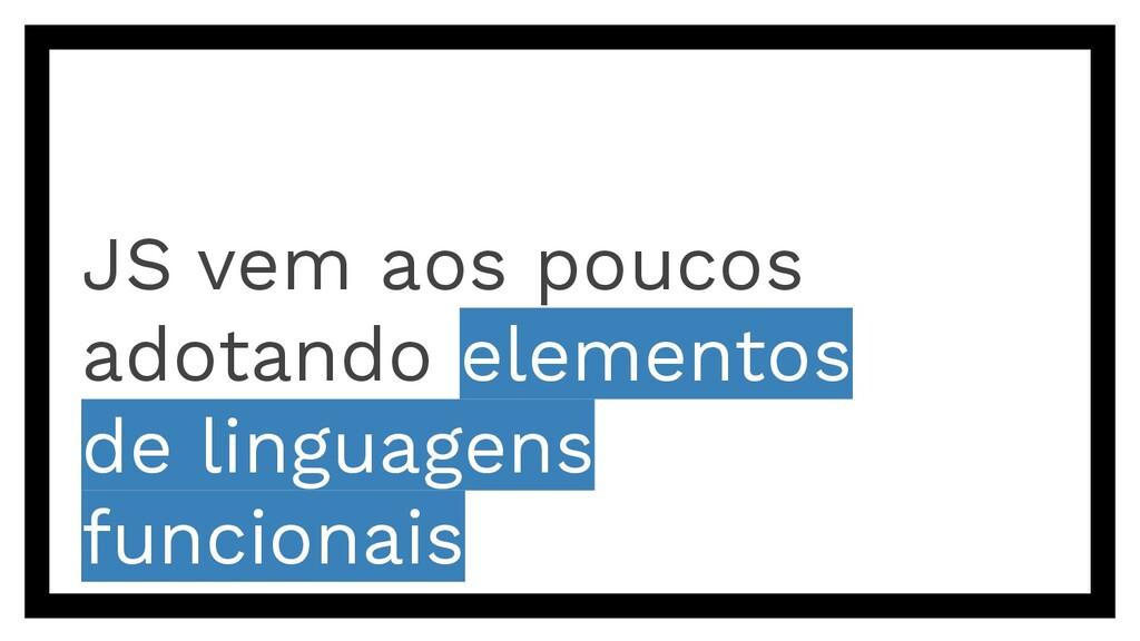 JS vem aos poucos adotando elementos de linguag...