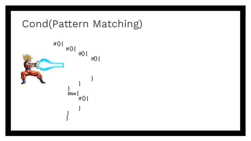 Cond(Pattern Matching) If () { If () { if() { i...