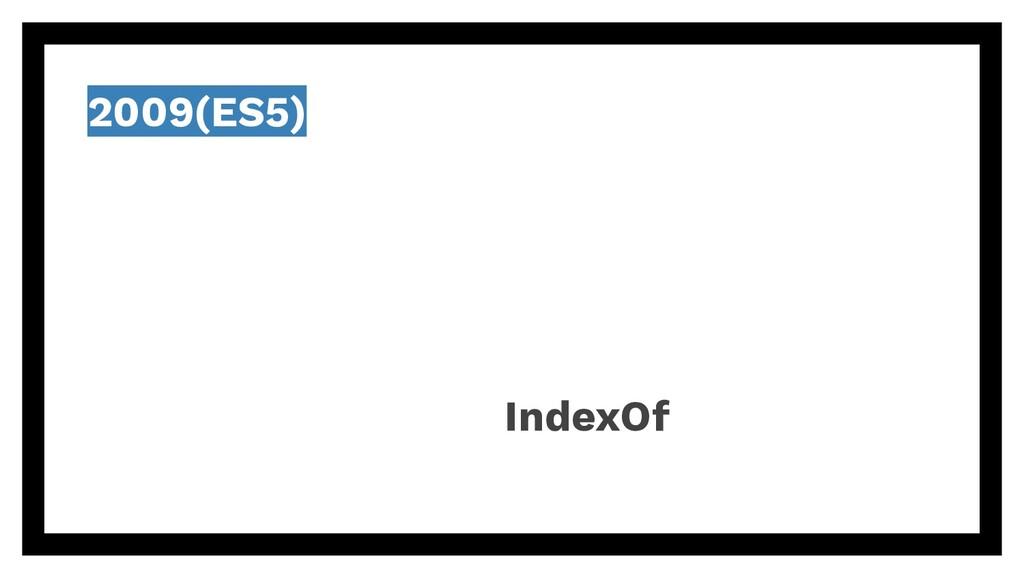 IndexOf 2009(ES5)