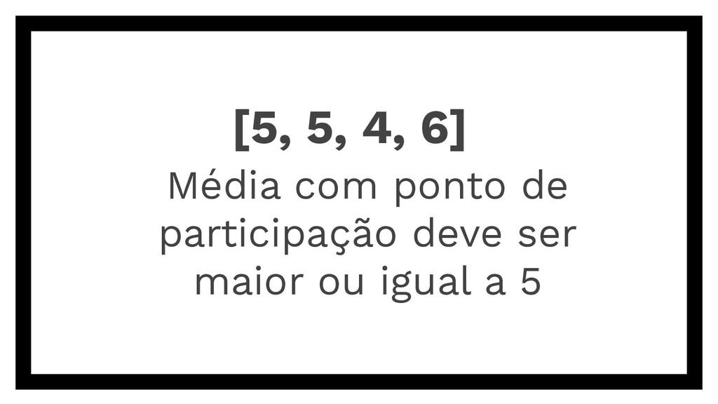 [5, 5, 4, 6] Média com ponto de participação de...