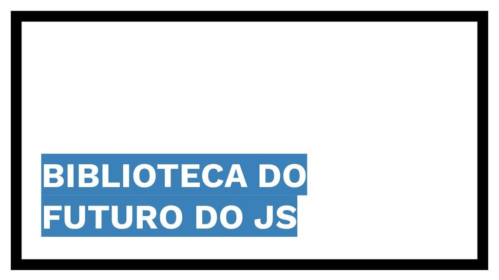BIBLIOTECA DO FUTURO DO JS