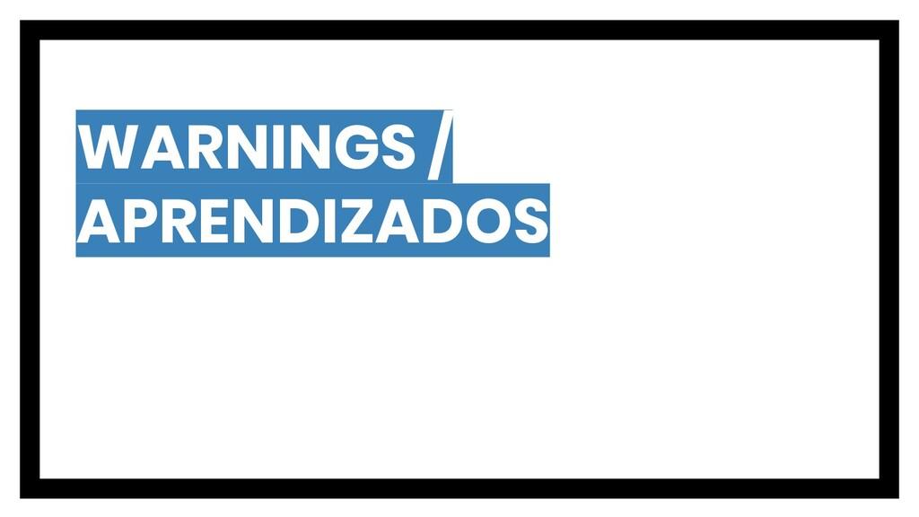 WARNINGS / APRENDIZADOS