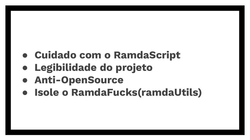 ● Cuidado com o RamdaScript ● Legibilidade do p...
