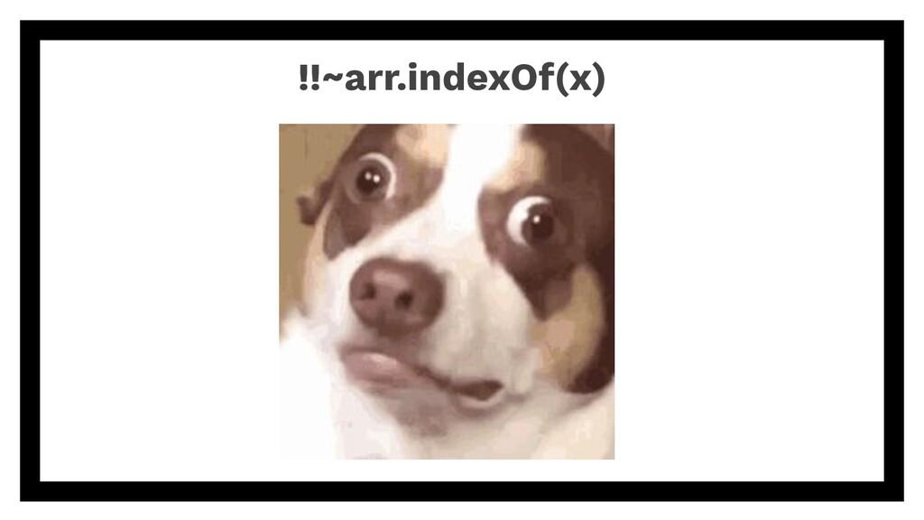 !!~arr.indexOf(x)