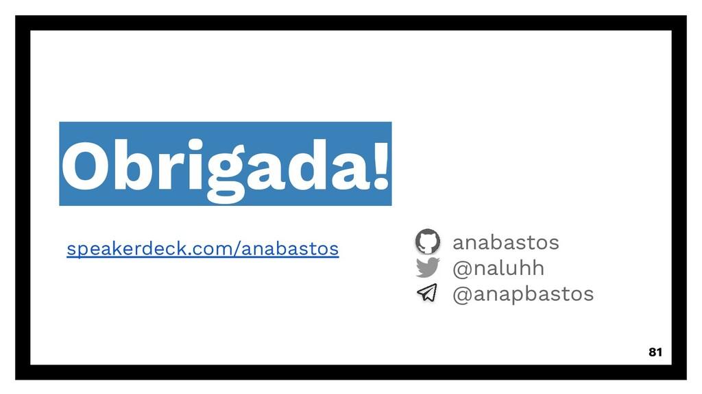 Obrigada! anabastos @naluhh @anapbastos 81 spea...