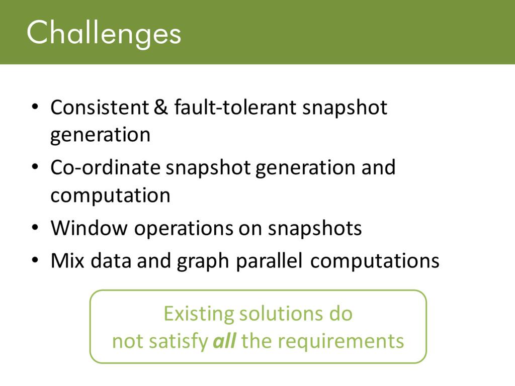 Challenges • Consistent & fault-tolerant snapsh...