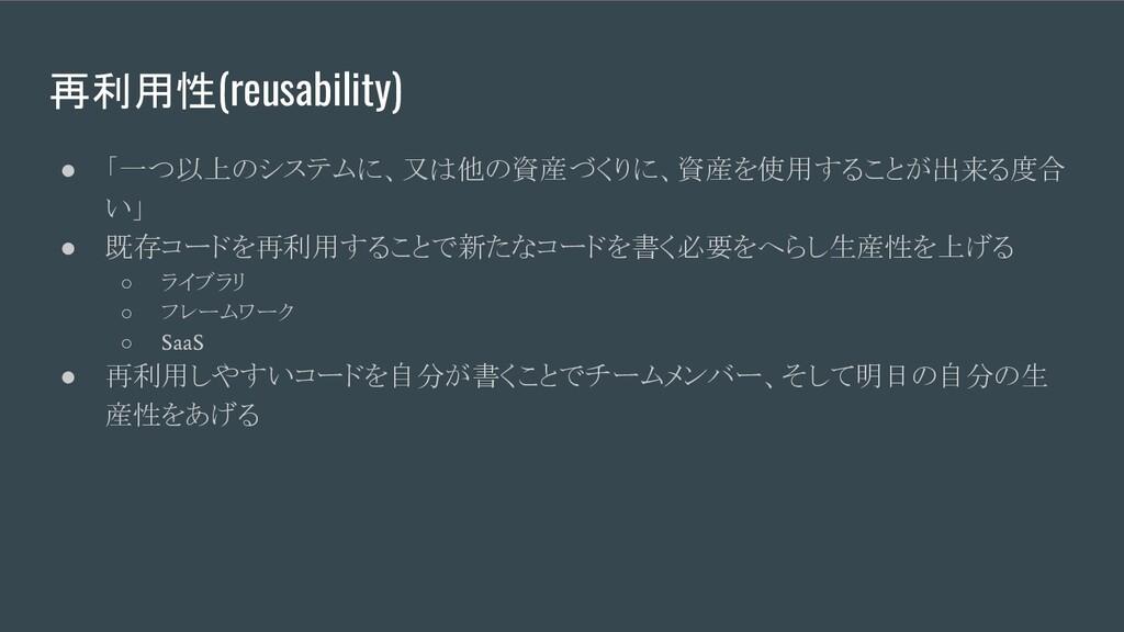 再利用性(reusability) ● 「一つ以上のシステムに、又は他の資産づくりに、資産を使...