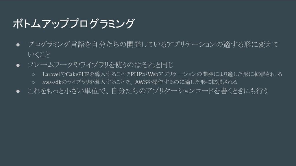 ボトムアッププログラミング ● プログラミング言語を自分たちの開発しているアプリケーションの適...