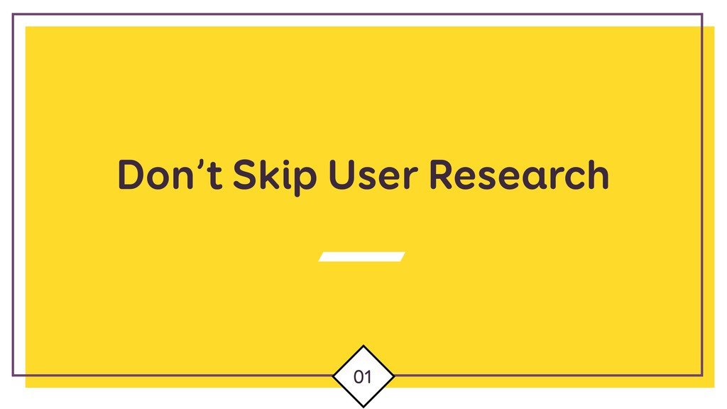 Don't Skip User Research 01