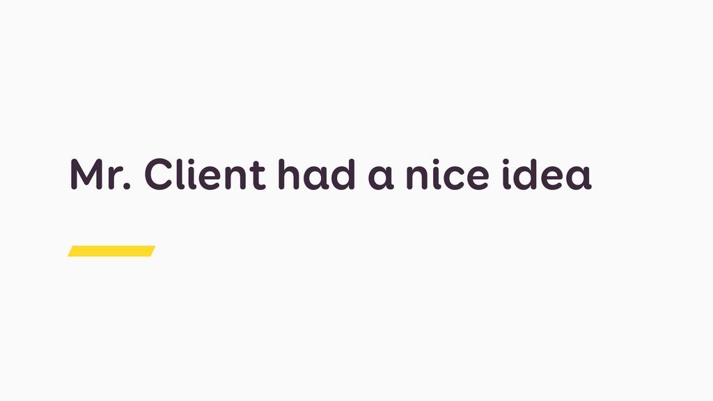Mr. Client had a nice idea