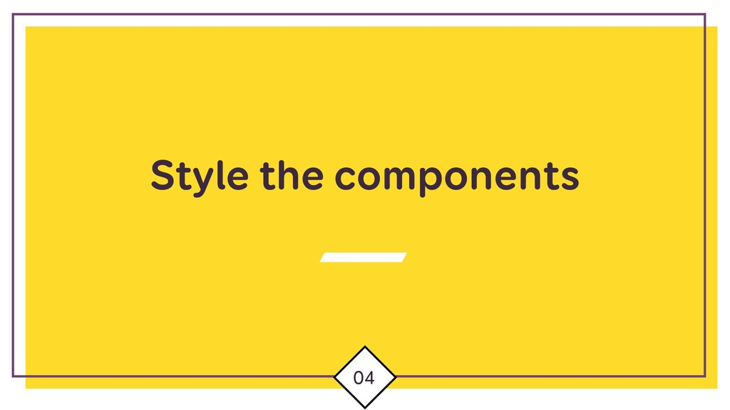 Style the components 04