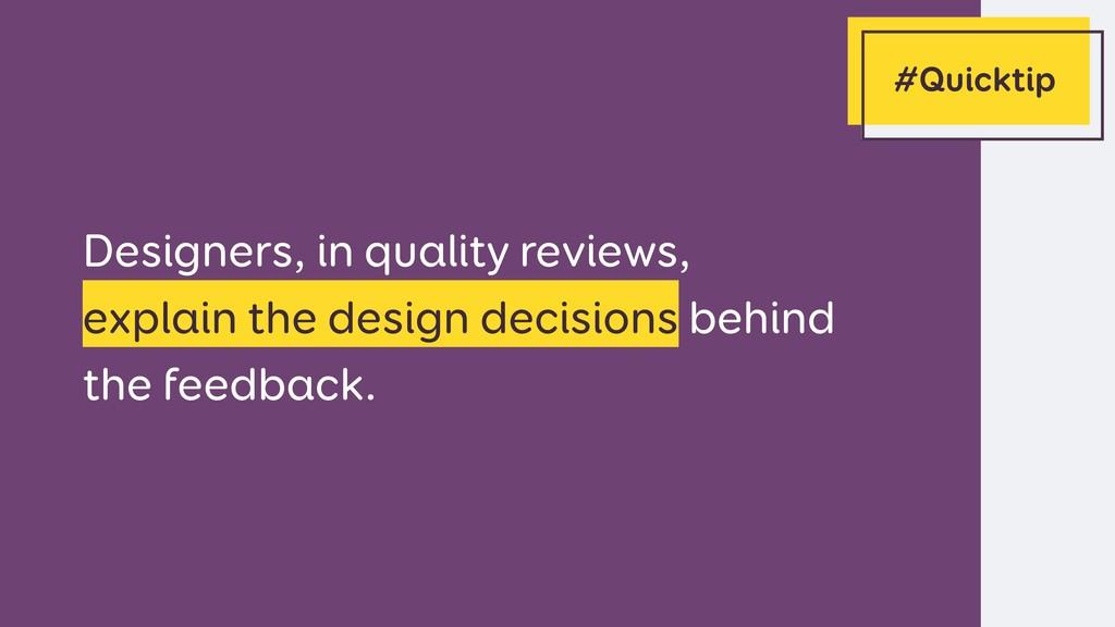 Designers, in quality reviews,  explain the de...