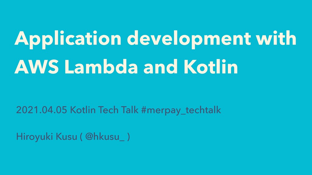 Application development with   AWS Lambda and K...